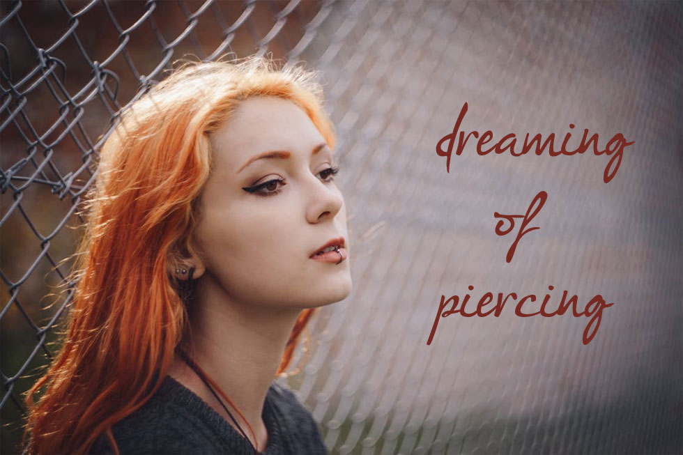 Dreaming of piercing